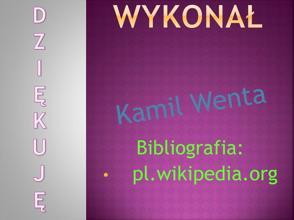 Bibliografia: pl.wikipedia.org K a m i l W e n t a