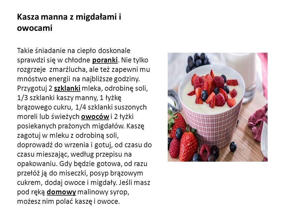 Kasza manna z migdałami i owocami Takie śniadanie na ciepło doskonale sprawdzi się w chłodne poranki.