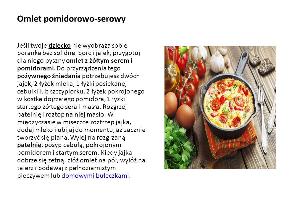 Omlet pomidorowo-serowy Jeśli twoje dziecko nie wyobraża sobie poranka bez solidnej porcji jajek, przygotuj dla niego pyszny omlet z żółtym serem i pomidorami.