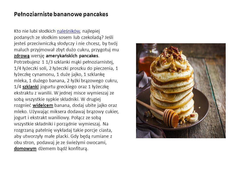 Pełnoziarniste bananowe pancakes Kto nie lubi słodkich naleśników, najlepiej podanych ze słodkim sosem lub czekoladą.