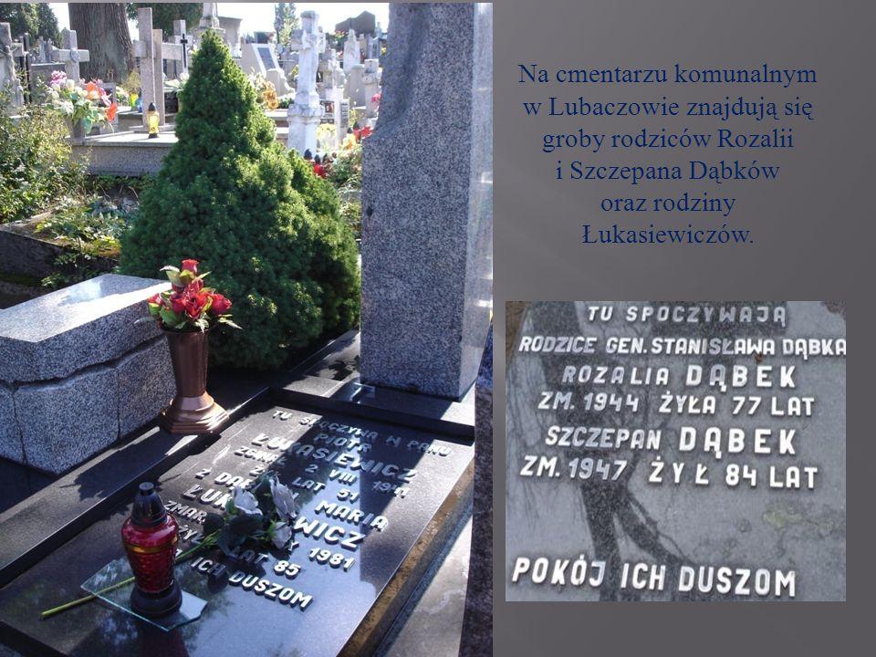 Na cmentarzu komunalnym w Lubaczowie znajdują się groby rodziców Rozalii i Szczepana Dąbków oraz rodziny Łukasiewiczów.