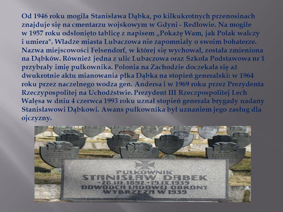 Od 1946 roku mogiła Stanisława Dąbka, po kilkukrotnych przenosinach znajduje się na cmentarzu wojskowym w Gdyni - Redłowie. Na mogile w 1957 roku odsł