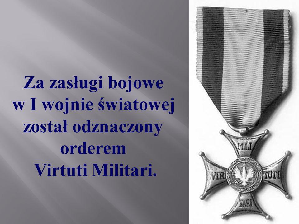 Za zasługi bojowe w I wojnie światowej został odznaczony orderem Virtuti Militari.