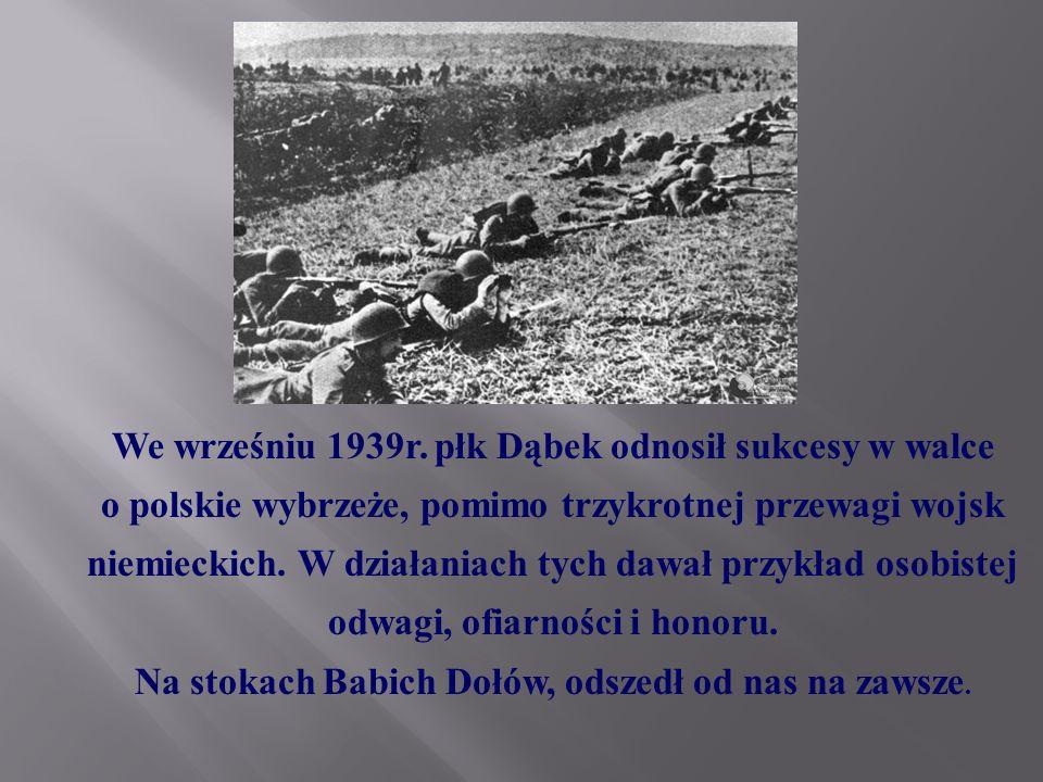 We wrześniu 1939r. płk Dąbek odnosił sukcesy w walce o polskie wybrzeże, pomimo trzykrotnej przewagi wojsk niemieckich. W działaniach tych dawał przyk