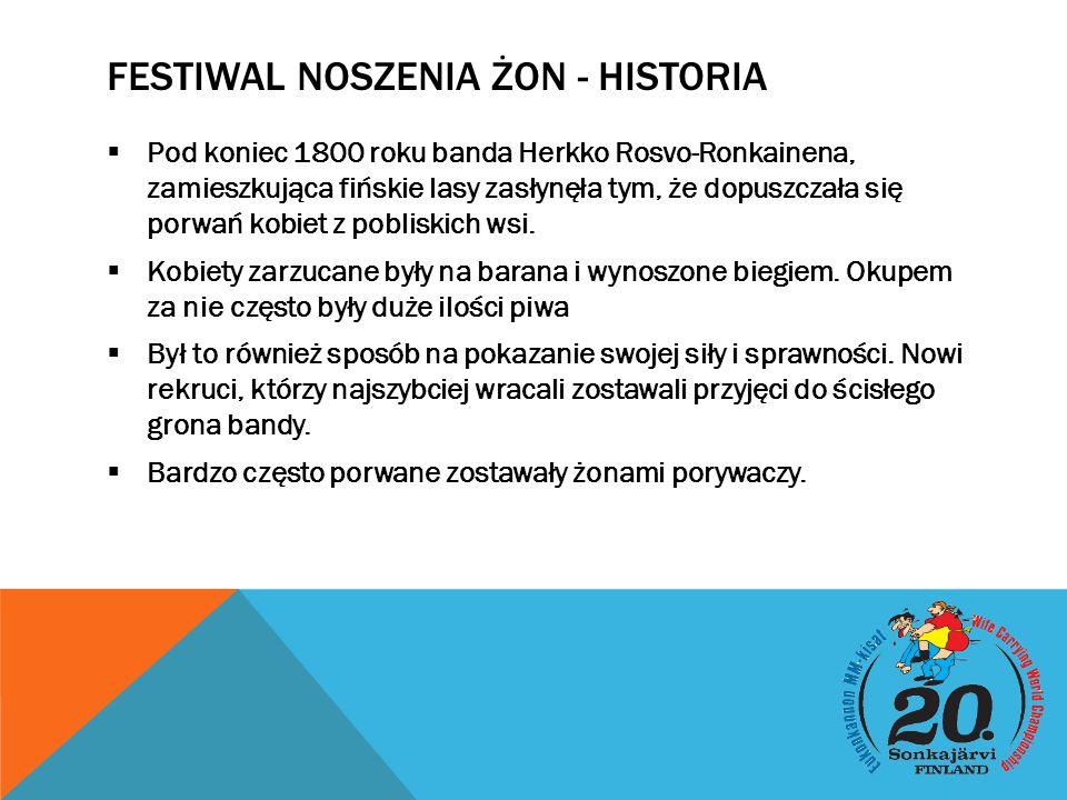 FESTIWAL NOSZENIA ŻON - HISTORIA  Pod koniec 1800 roku banda Herkko Rosvo-Ronkainena, zamieszkująca fińskie lasy zasłynęła tym, że dopuszczała się porwań kobiet z pobliskich wsi.
