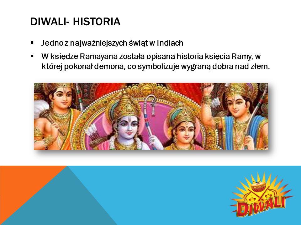 DIWALI- HISTORIA  Jedno z najważniejszych świąt w Indiach  W księdze Ramayana została opisana historia księcia Ramy, w której pokonał demona, co symbolizuje wygraną dobra nad złem.
