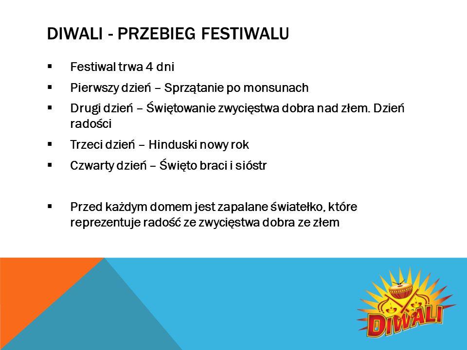 DIWALI - PRZEBIEG FESTIWALU  Festiwal trwa 4 dni  Pierwszy dzień – Sprzątanie po monsunach  Drugi dzień – Świętowanie zwycięstwa dobra nad złem.
