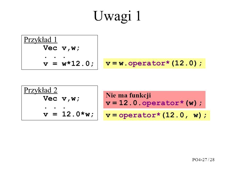 Uwagi 1 Przykład 1 Vec v,w;... v = w*12.0; Przykład 2 Vec v,w;...