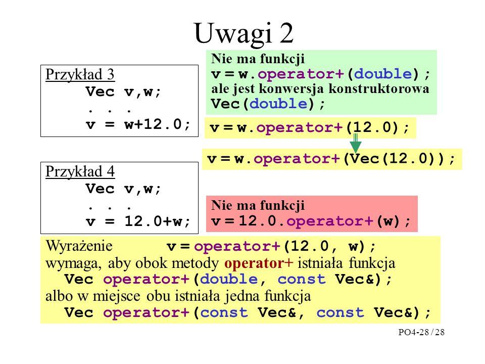 Uwagi 2 Przykład 3 Vec v,w;... v = w+12.0; Przykład 4 Vec v,w;...