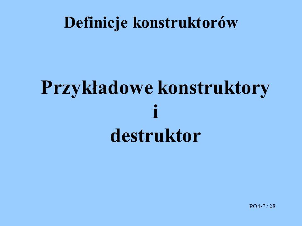 Definicje konstruktorów Przykładowe konstruktory i destruktor PO4-7 / 28