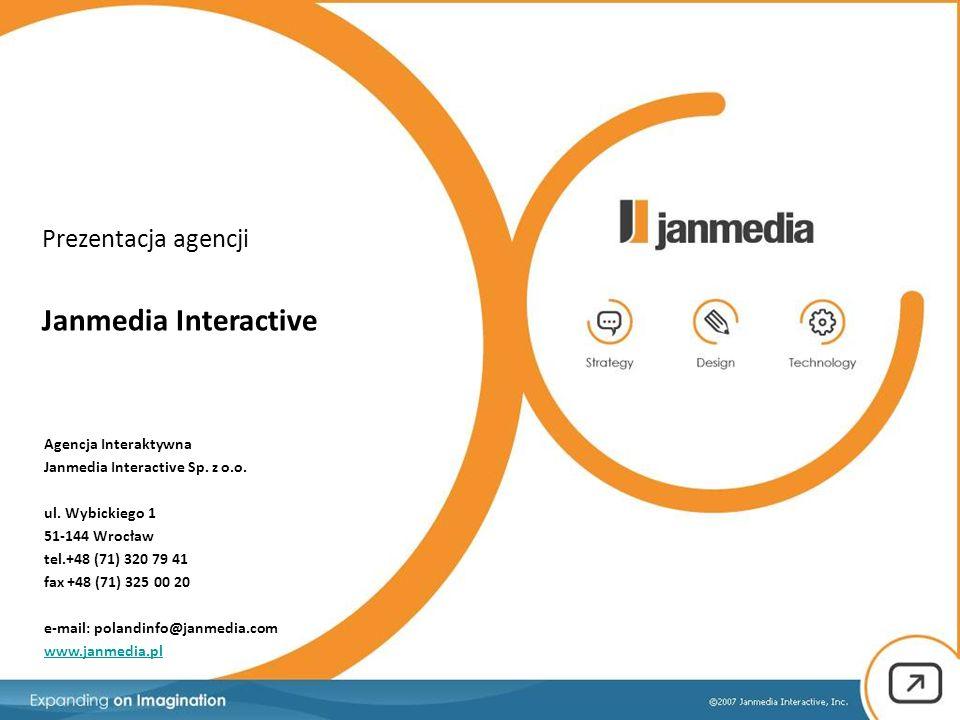 Prezentacja agencji Janmedia Interactive Agencja Interaktywna Janmedia Interactive Sp. z o.o. ul. Wybickiego 1 51-144 Wrocław tel.+48 (71) 320 79 41 f