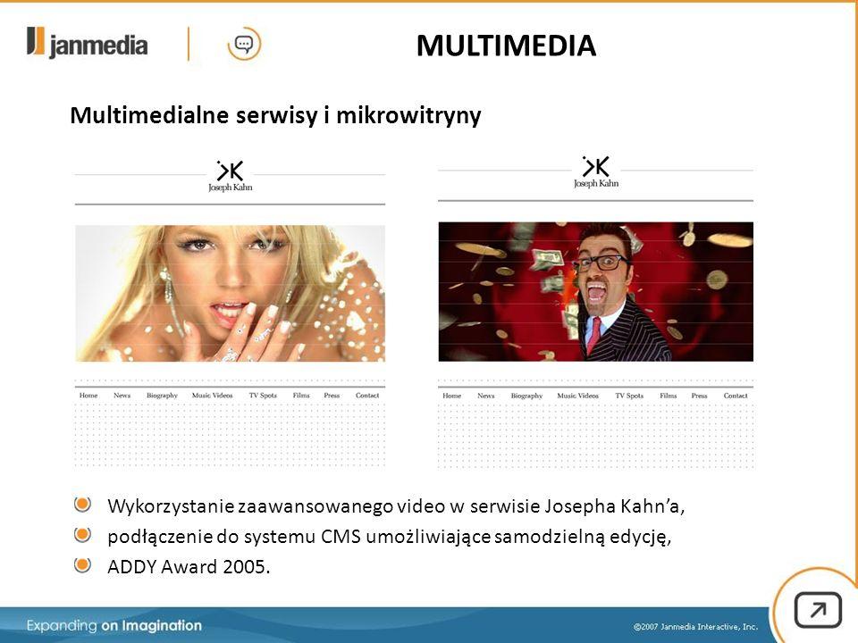 Multimedialne serwisy i mikrowitryny Wykorzystanie zaawansowanego video w serwisie Josepha Kahn'a, podłączenie do systemu CMS umożliwiające samodzielną edycję, ADDY Award 2005.