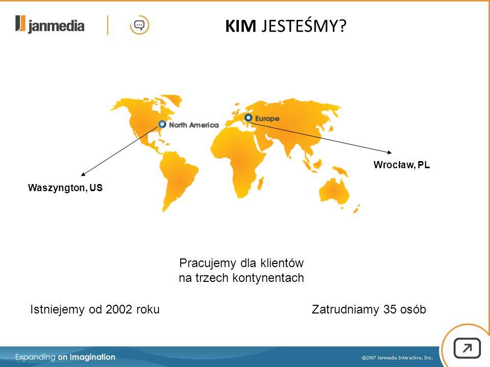 KIM JESTEŚMY? Waszyngton, US Wrocław, PL Istniejemy od 2002 roku Pracujemy dla klientów na trzech kontynentach Zatrudniamy 35 osób