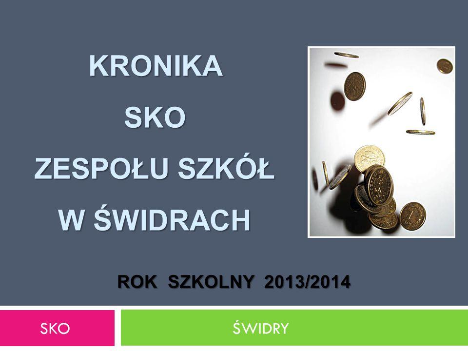 KRONIKA SKO ZESPOŁU SZKÓŁ W ŚWIDRACH SKO ŚWIDRY ROK SZKOLNY 2013/2014