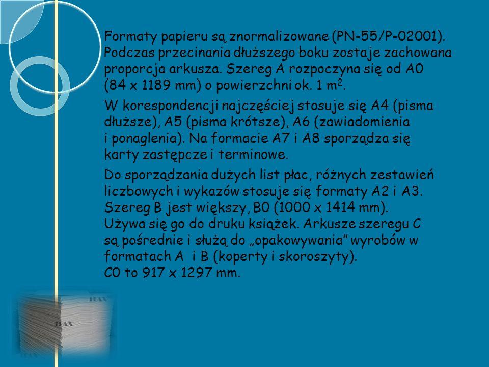Formaty papieru są znormalizowane (PN-55/P-02001). Podczas przecinania dłuższego boku zostaje zachowana proporcja arkusza. Szereg A rozpoczyna się od