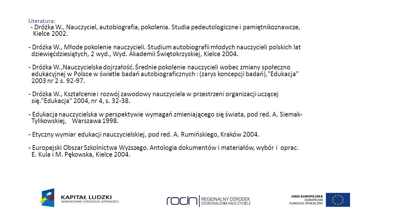 Literatura: - Dróżka W., Nauczyciel, autobiografia, pokolenia.