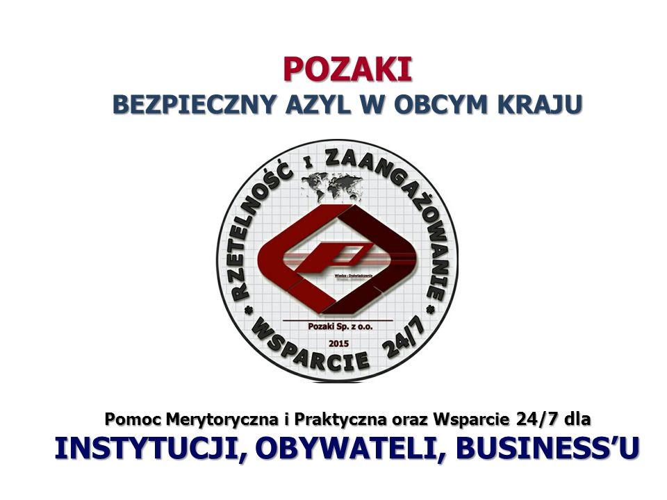 POZAKI BEZPIECZNY AZYL W OBCYM KRAJU Pomoc Merytoryczna i Praktyczna oraz Wsparcie 24/7 dla INSTYTUCJI, OBYWATELI, BUSINESS'U