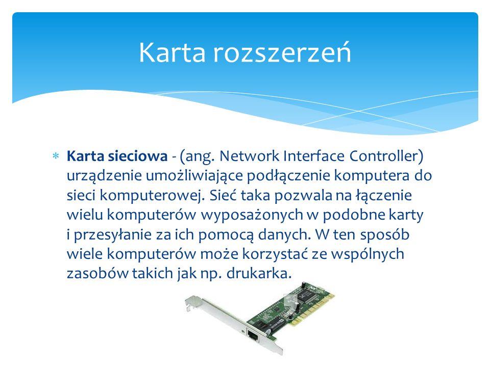  Karta sieciowa - (ang. Network Interface Controller) urządzenie umożliwiające podłączenie komputera do sieci komputerowej. Sieć taka pozwala na łącz