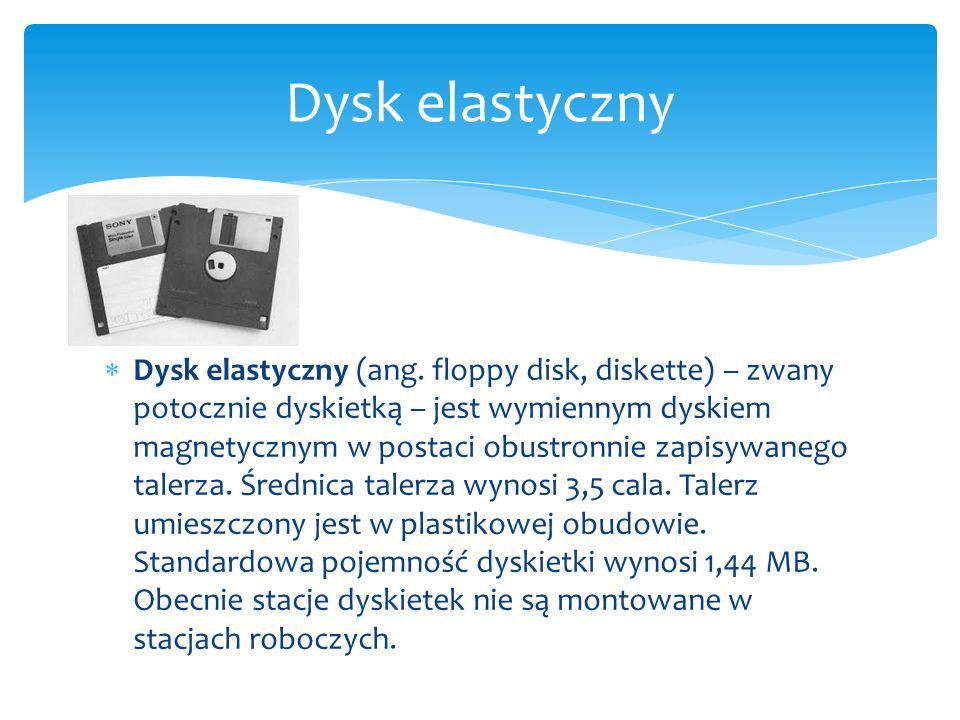  Dysk elastyczny (ang. floppy disk, diskette) – zwany potocznie dyskietką – jest wymiennym dyskiem magnetycznym w postaci obustronnie zapisywanego ta