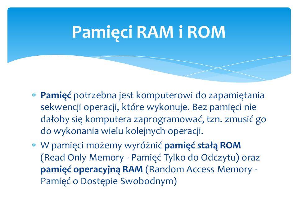  Pamięć potrzebna jest komputerowi do zapamiętania sekwencji operacji, które wykonuje. Bez pamięci nie dałoby się komputera zaprogramować, tzn. zmusi