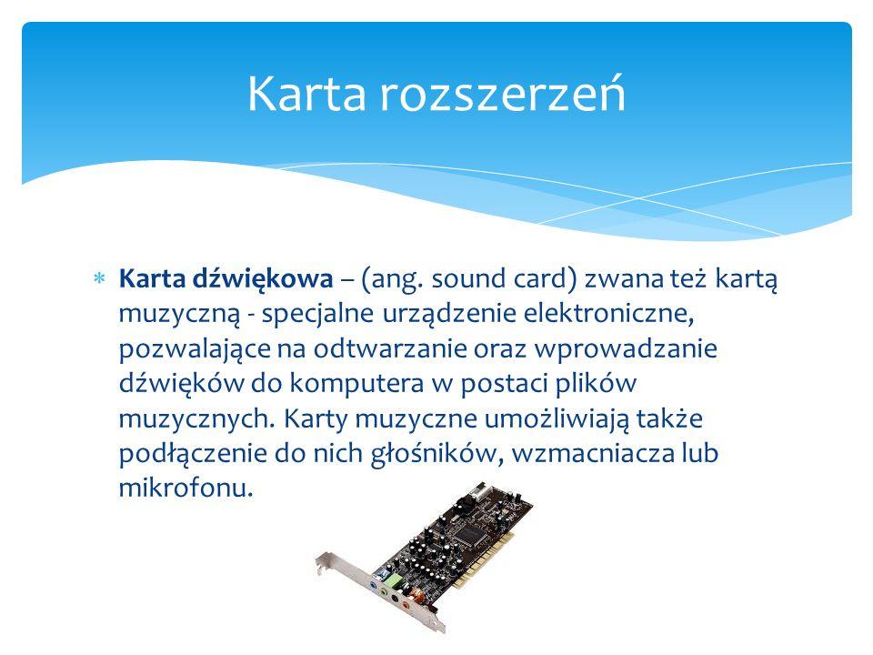  Karta dźwiękowa – (ang. sound card) zwana też kartą muzyczną - specjalne urządzenie elektroniczne, pozwalające na odtwarzanie oraz wprowadzanie dźwi