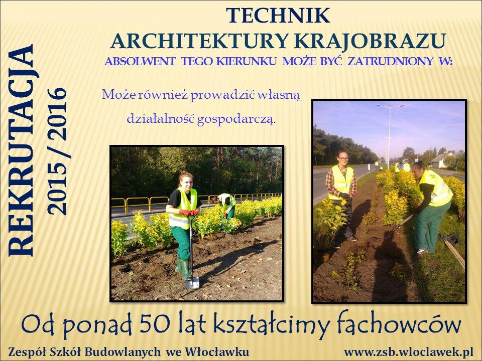 Od ponad 50 lat kształcimy fachowców TECHNIK ARCHITEKTURY KRAJOBRAZU ABSOLWENT TEGO KIERUNKU MOŻE BYĆ ZATRUDNIONY W: Zespół Szkół Budowlanych we Włocławku www.zsb.wloclawek.pl Może również prowadzić własną działalność gospodarczą.