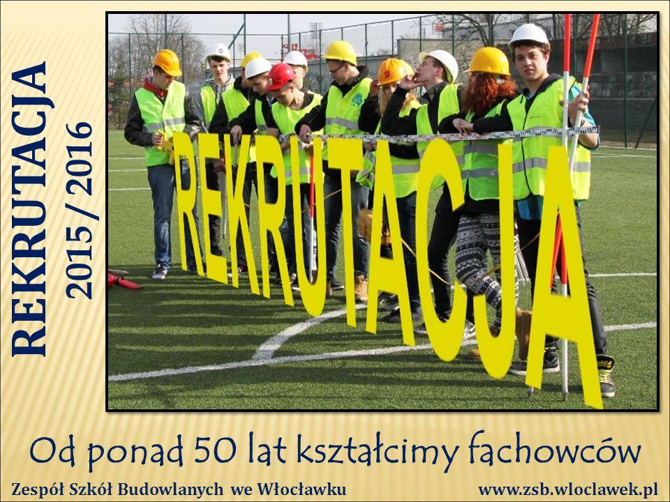 Od ponad 50 lat kształcimy fachowców Zespół Szkół Budowlanych we Włocławku www.zsb.wloclawek.pl ZAPRASZAMY