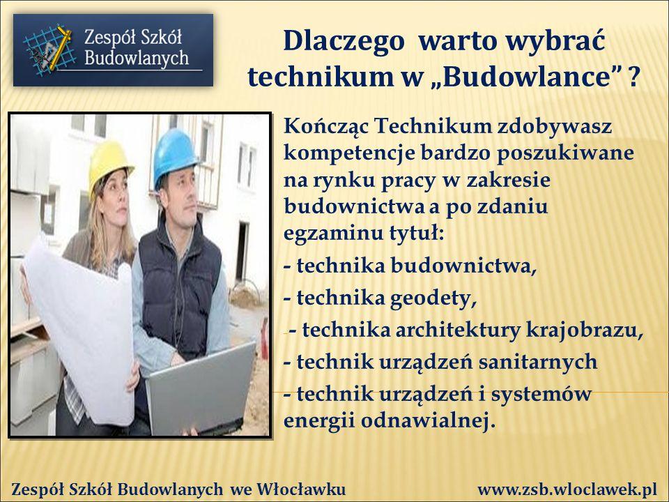 Od ponad 50 lat kształcimy fachowców PRAKTYCZNA NAUKA ZAWODU Zespół Szkół Budowlanych we Włocławku www.zsb.wloclawek.pl