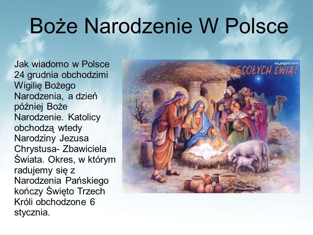Boże Narodzenie W Polsce Jak wiadomo w Polsce 24 grudnia obchodzimi Wigilię Bożego Narodzenia, a dzień później Boże Narodzenie.