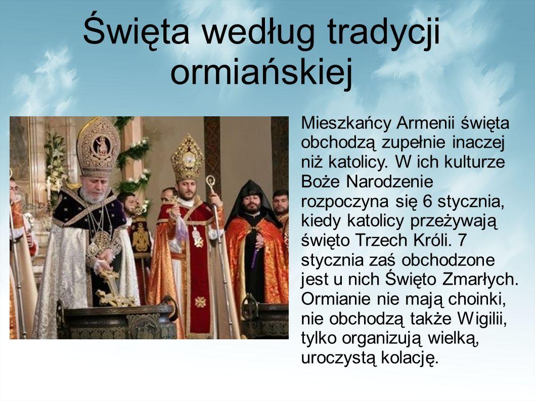 Święta według tradycji ormiańskiej Mieszkańcy Armenii święta obchodzą zupełnie inaczej niż katolicy.