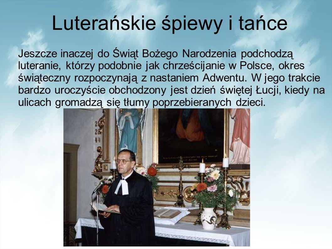Luterańskie śpiewy i tańce Jeszcze inaczej do Świąt Bożego Narodzenia podchodzą luteranie, którzy podobnie jak chrześcijanie w Polsce, okres świąteczny rozpoczynają z nastaniem Adwentu.