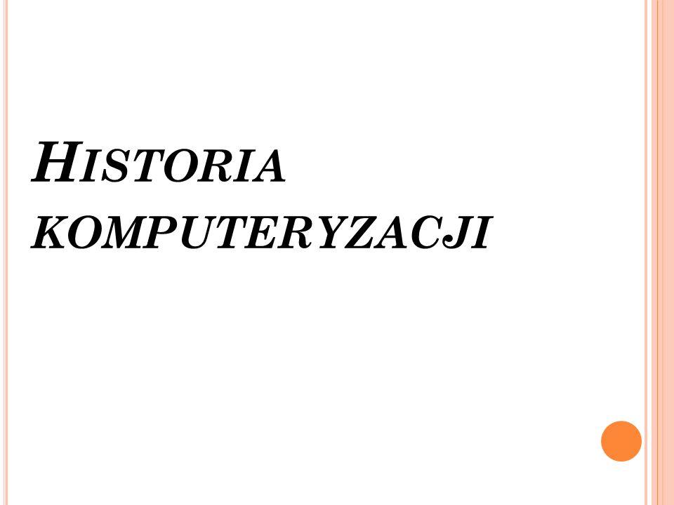 H ISTORIA KOMPUTERYZACJI