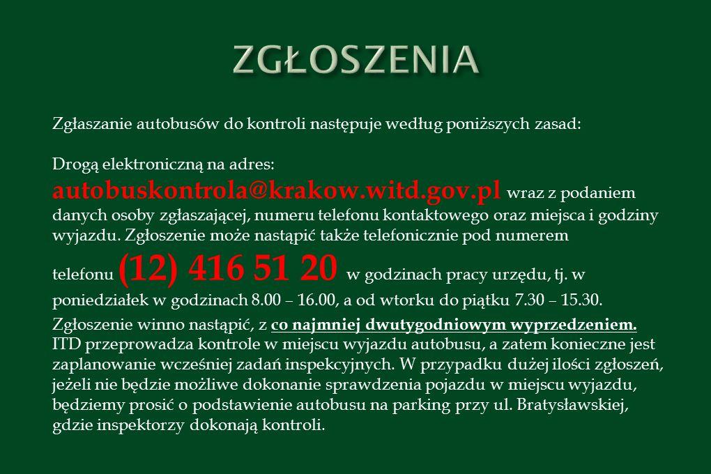 Zgłaszanie autobusów do kontroli następuje według poniższych zasad: Drogą elektroniczną na adres: autobuskontrola@krakow.witd.gov.pl wraz z podaniem danych osoby zgłaszającej, numeru telefonu kontaktowego oraz miejsca i godziny wyjazdu.