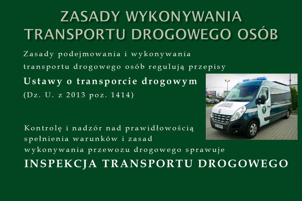 Zasady podejmowania i wykonywania transportu drogowego osób regulują przepisy Ustawy o transporcie drogowym (Dz. U. z 2013 poz. 1414) Kontrolę i nadzó