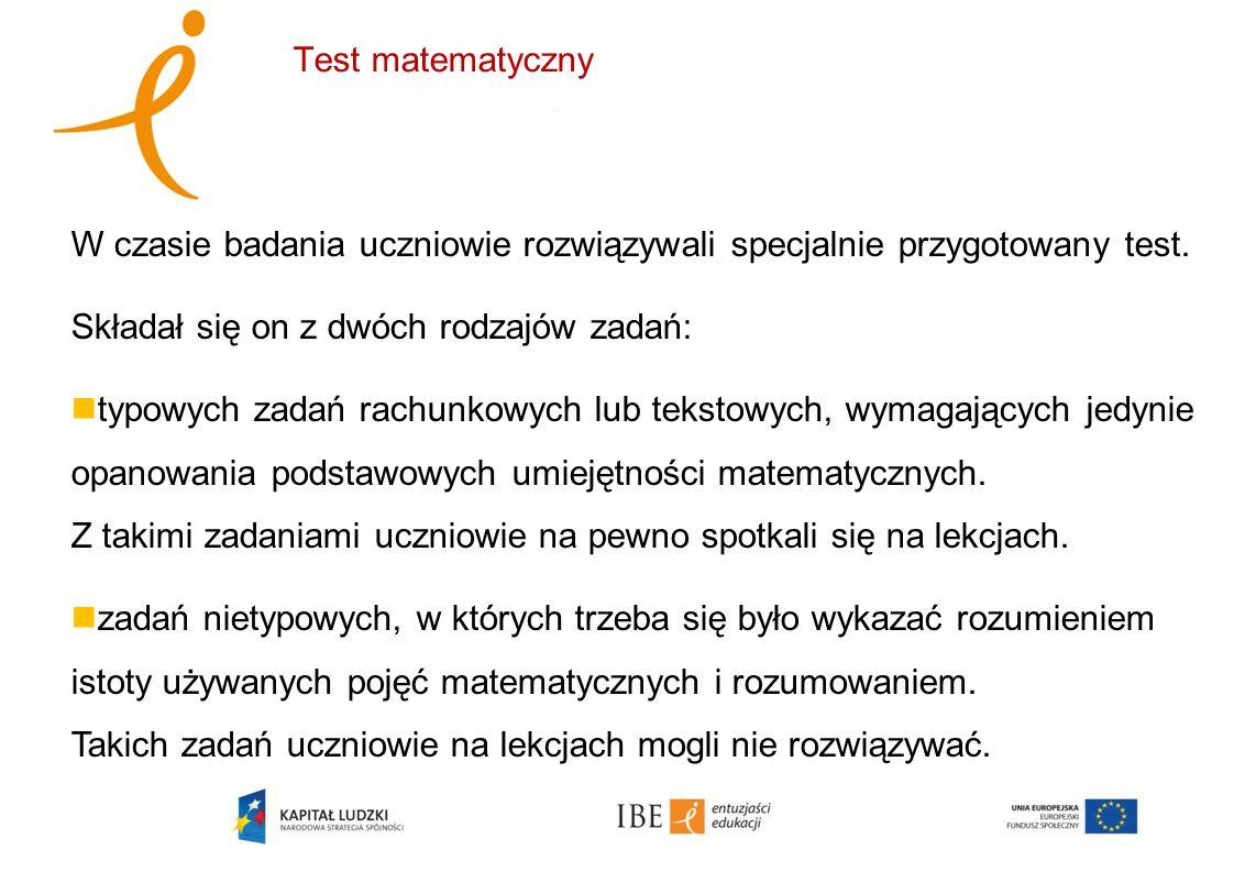 Test matematyczny W czasie badania uczniowie rozwiązywali specjalnie przygotowany test. Składał się on z dwóch rodzajów zadań: typowych zadań rachunko