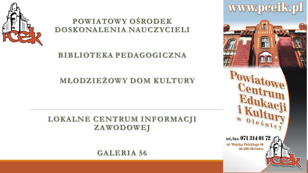 Działalność Powiatowego Centrum Edukacji i Kultury w Oleśnicy Powiatowe Centrum Edukacji i Kultury w Oleśnicy (PCEiK) - to publiczna instytucja doskonalenia nauczycieli i wychowania pozaszkolnego.