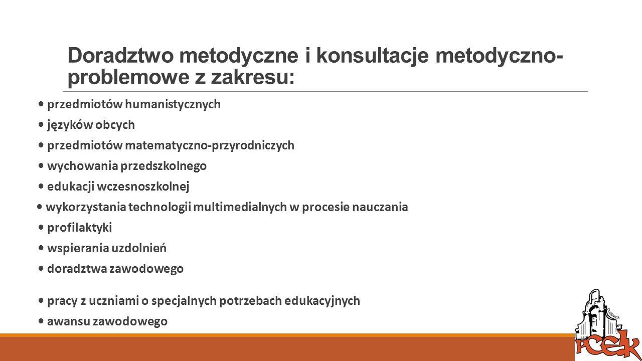Doradztwo metodyczne i konsultacje metodyczno- problemowe z zakresu: przedmiotów humanistycznych języków obcych przedmiotów matematyczno-przyrodniczyc