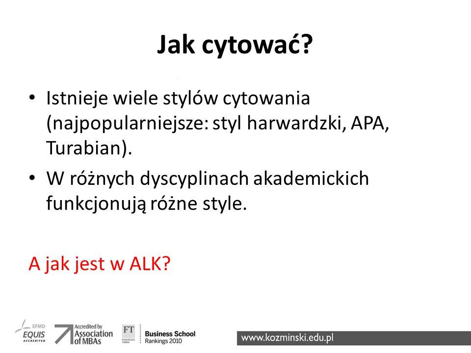 Jak cytować.Istnieje wiele stylów cytowania (najpopularniejsze: styl harwardzki, APA, Turabian).