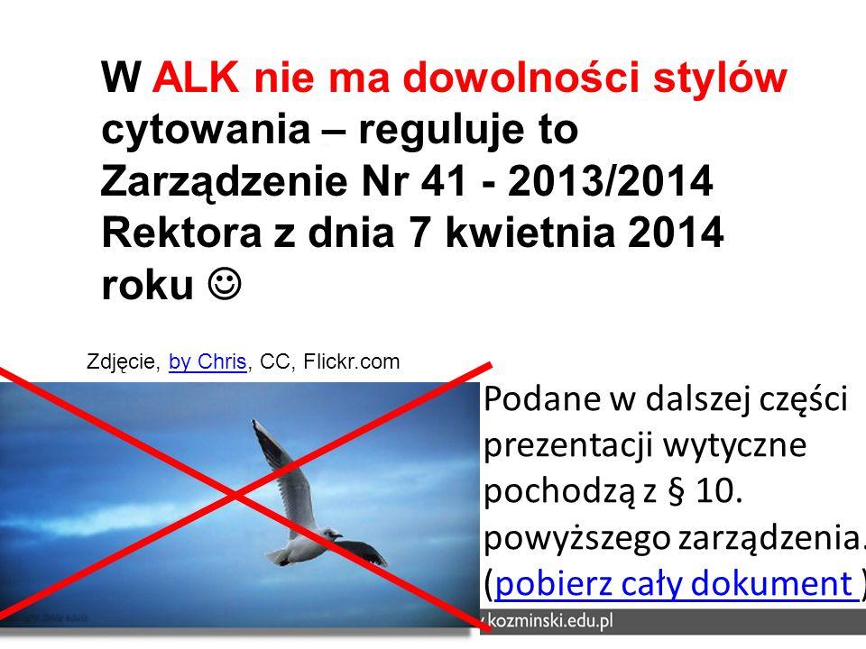 Podane w dalszej części prezentacji wytyczne pochodzą z § 10. powyższego zarządzenia. (pobierz cały dokument )pobierz cały dokument W ALK nie ma dowol