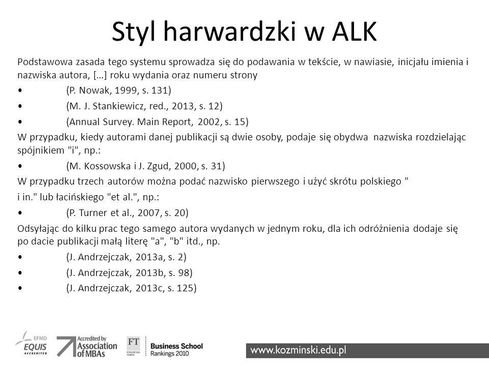 Styl harwardzki w ALK Podstawowa zasada tego systemu sprowadza się do podawania w tekście, w nawiasie, inicjału imienia i nazwiska autora, […] roku wydania oraz numeru strony (P.
