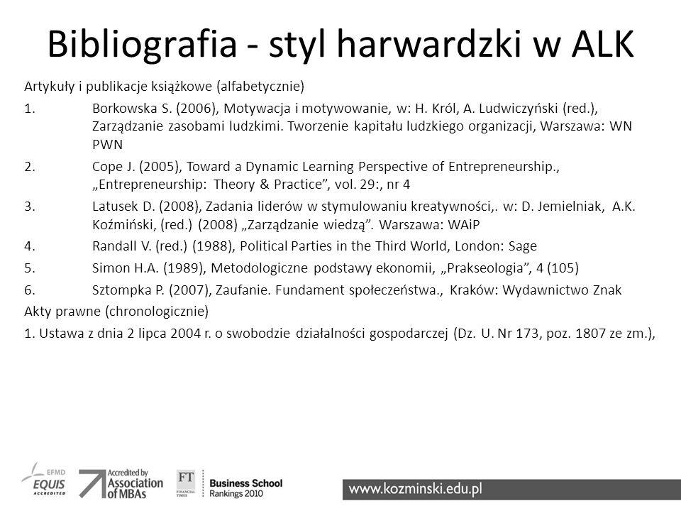 Bibliografia - styl harwardzki w ALK Artykuły i publikacje książkowe (alfabetycznie) 1.Borkowska S. (2006), Motywacja i motywowanie, w: H. Król, A. Lu