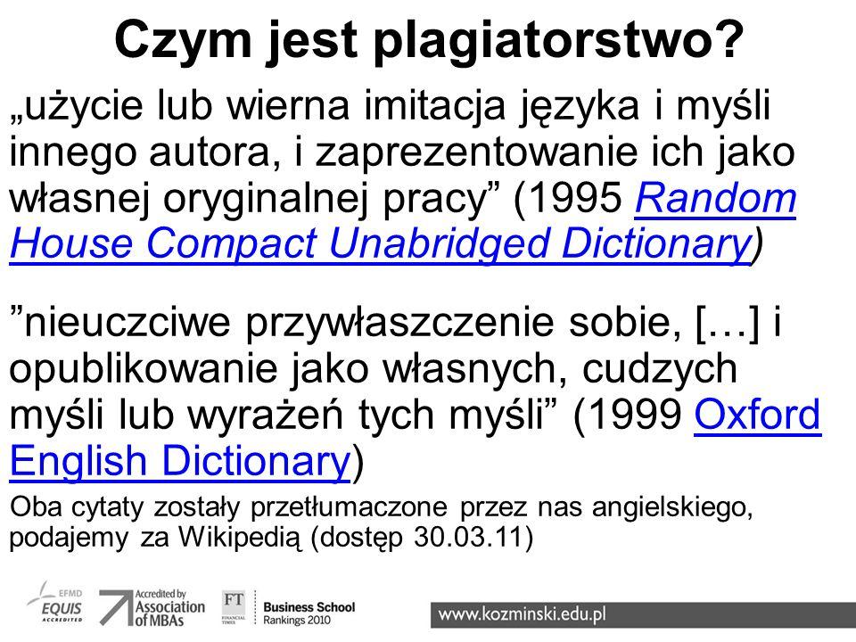 """Czym jest plagiatorstwo? """"użycie lub wierna imitacja języka i myśli innego autora, i zaprezentowanie ich jako własnej oryginalnej pracy"""" (1995 Random"""