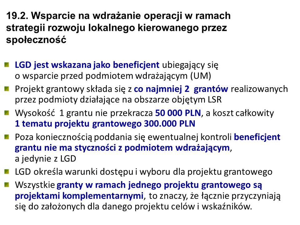 LGD jest wskazana jako beneficjent ubiegający się o wsparcie przed podmiotem wdrażającym (UM) Projekt grantowy składa się z co najmniej 2 grantów realizowanych przez podmioty działające na obszarze objętym LSR Wysokość 1 grantu nie przekracza 50 000 PLN, a koszt całkowity 1 tematu projektu grantowego 300.000 PLN Poza koniecznością poddania się ewentualnej kontroli beneficjent grantu nie ma styczności z podmiotem wdrażającym, a jedynie z LGD LGD określa warunki dostępu i wyboru dla projektu grantowego Wszystkie granty w ramach jednego projektu grantowego są projektami komplementarnymi, to znaczy, że łącznie przyczyniają się do założonych dla danego projektu celów i wskaźników.