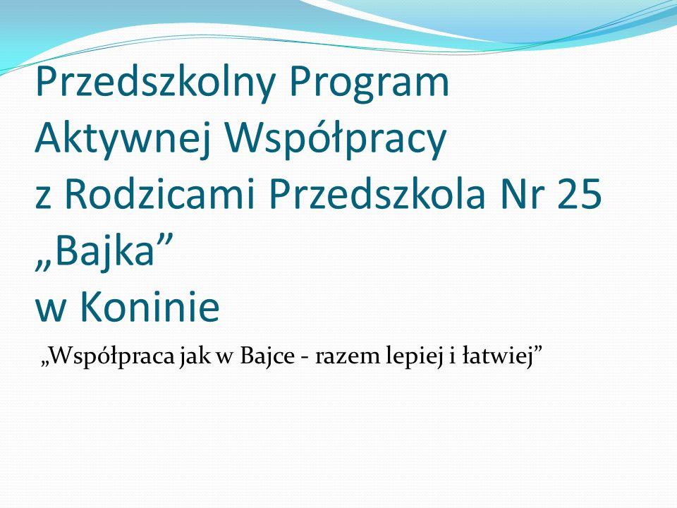 """Przedszkolny Program Aktywnej Współpracy z Rodzicami Przedszkola Nr 25 """"Bajka w Koninie """"Współpraca jak w Bajce - razem lepiej i łatwiej"""
