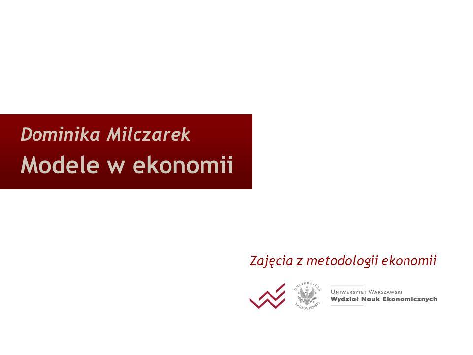 Dominika Milczarek Modele w ekonomii Zajęcia z metodologii ekonomii