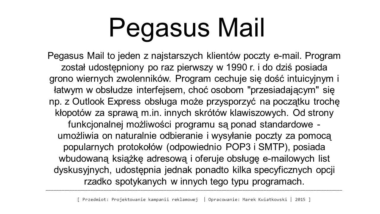 Pegasus Mail _________________________________________________________________________________________________________________ [ Przedmiot: Projektowanie kampanii reklamowej | Opracowanie: Marek Kwiatkowski | 2015 ] Pegasus Mail to jeden z najstarszych klientów poczty e-mail.
