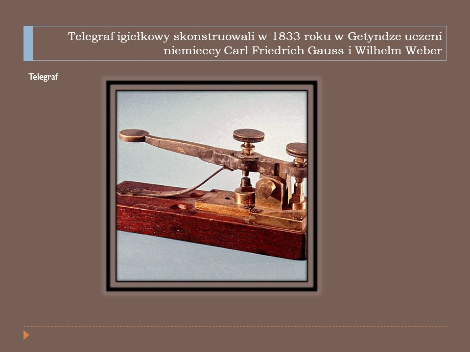Telegraf igiełkowy skonstruowali w 1833 roku w Getyndze uczeni niemieccy Carl Friedrich Gauss i Wilhelm Weber Telegraf