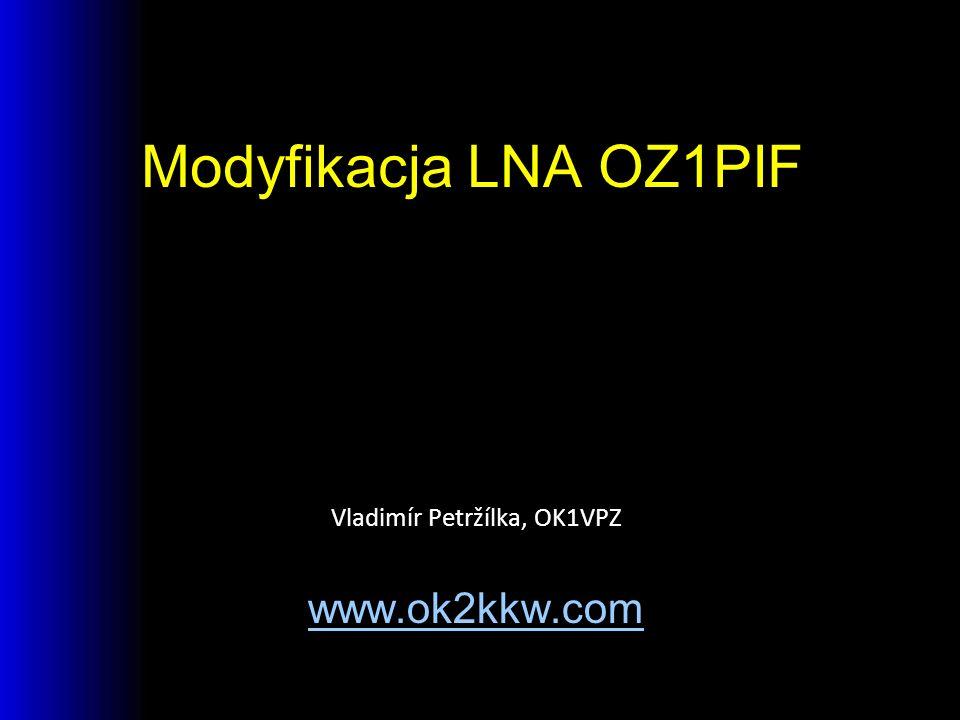 Modyfikacja LNA OZ1PIF Vladimír Petržílka, OK1VPZ www.ok2kkw.com