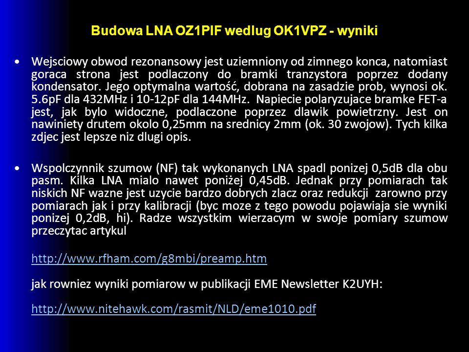 Budowa LNA OZ1PIF wedlug OK1VPZ - wyniki Wejsciowy obwod rezonansowy jest uziemniony od zimnego konca, natomiast goraca strona jest podlaczony do bram