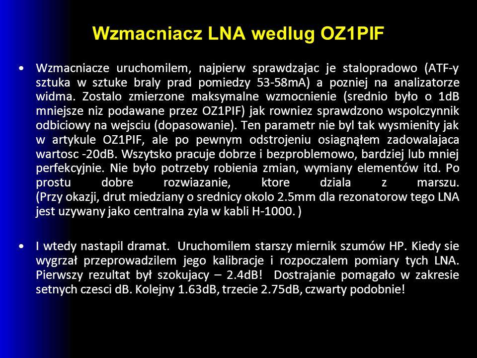 Wzmacniacz LNA wedlug OZ1PIF Wzmacniacze uruchomilem, najpierw sprawdzajac je stalopradowo (ATF-y sztuka w sztuke braly prad pomiedzy 53-58mA) a pozni